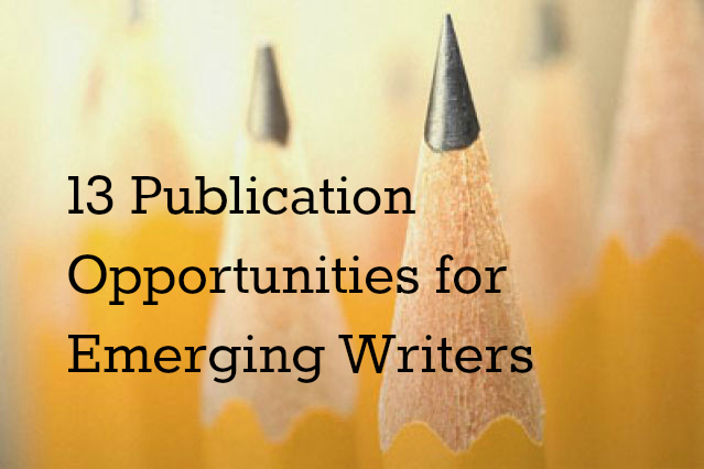 13 Publication Opportunities for Emerging Writers