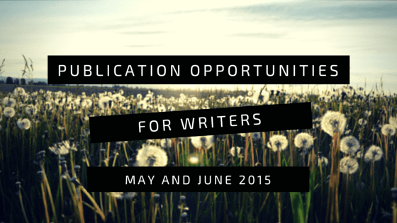 Publication Opportunities for Writers: May and June 2015