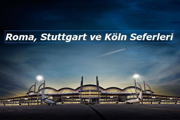 Sabiha Gökçen Havalimanı'ndan Roma, Stuttgart ve Köln Seferleri
