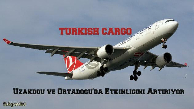 Turkish Cargo Uzakdoğu ve Ortadoğu'da Etkinliğini Artırıyor.