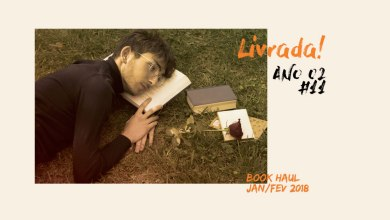 Livrada! – S02E11: Book Haul Jan/Fev de 2018