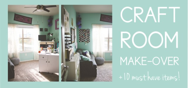 Craft Room Make-Over + 10 Items Every Craft Room Must Have