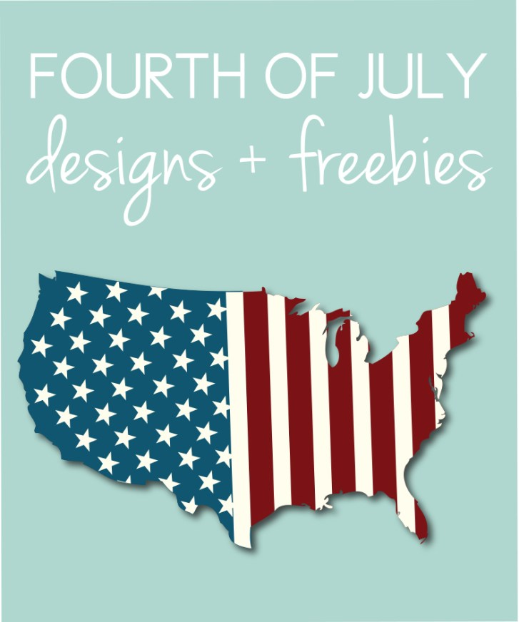 Fourth of July Designs + Freebies