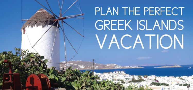 Plan the Perfect Greek Islands Vacation