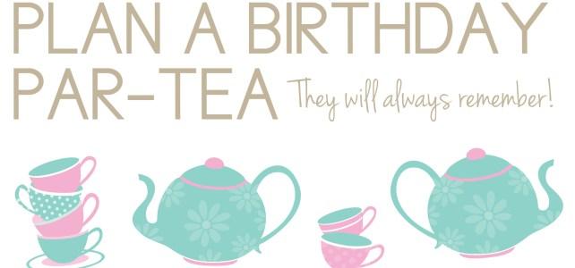 Plan a Birthday Par-Tea They Will Always Remember