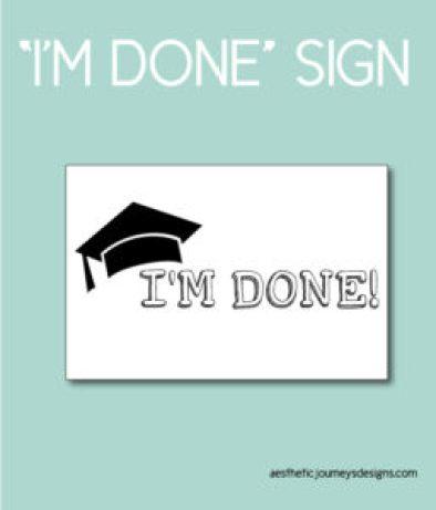 """""""I'm Done"""" Graduation Sign"""