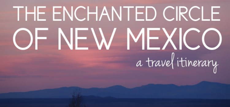 New Mexico Travel Tips: 4 Day Driving Itinerary for the Enchanted Circle