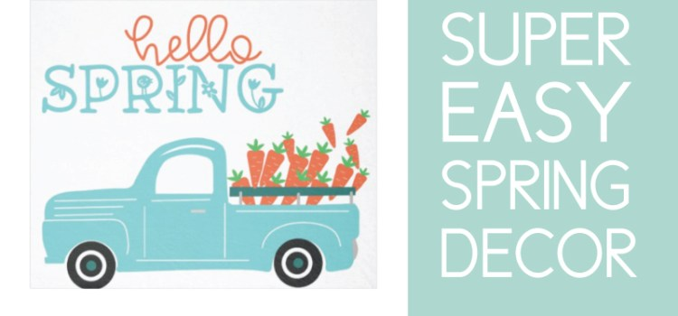 Super Easy Spring Decorating Ideas