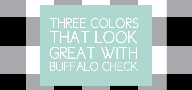 These Colors Look Fantastic with Buffalo Check