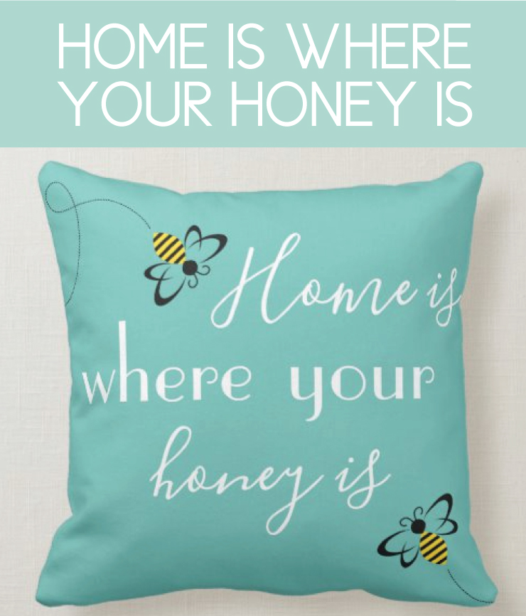 Home is Where Your Honey is Throw Pillow