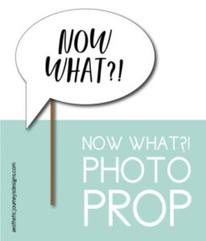 Now What?! Photo Prop