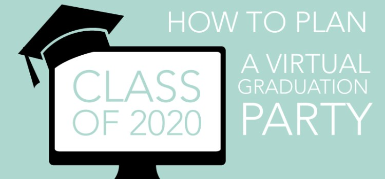 How to plan a virtual graduation party for the class of 2020