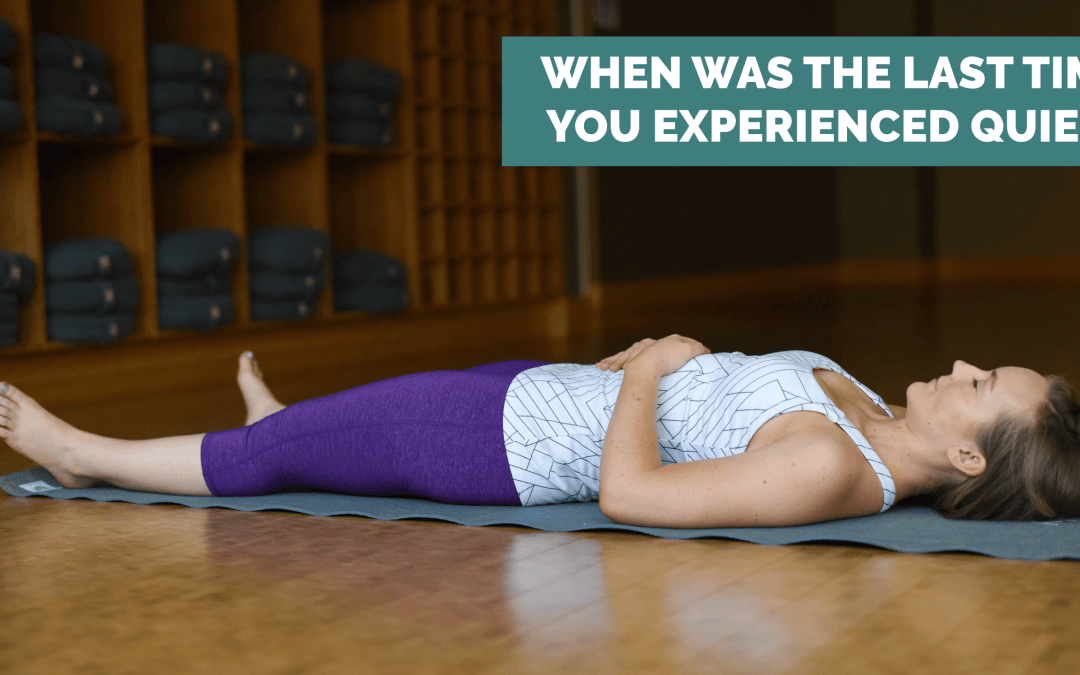 When was the last time you experienced quiet?