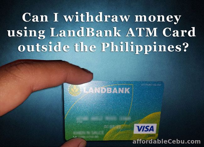 Can I Withdraw Money Using Landbank Atm Card Outside The