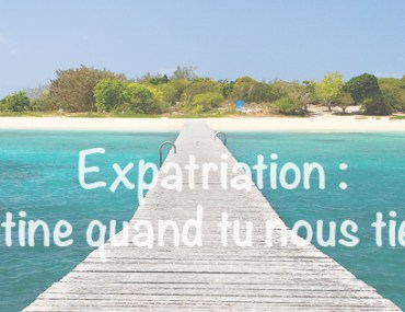 Expatriation : routine quand tu nous tiens...
