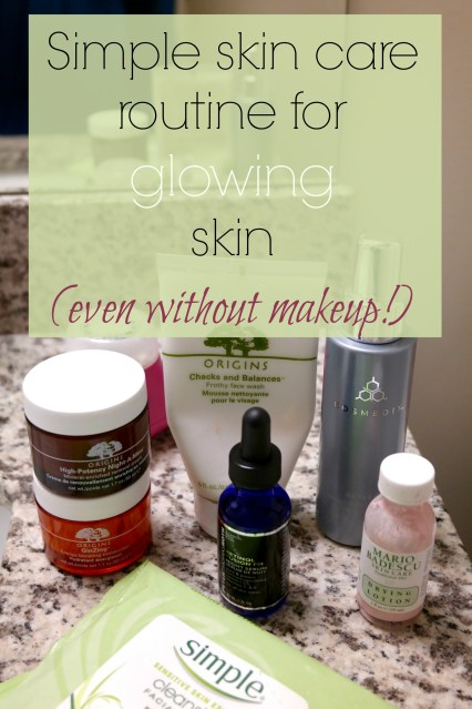 Simple skin care routine for glowing skin