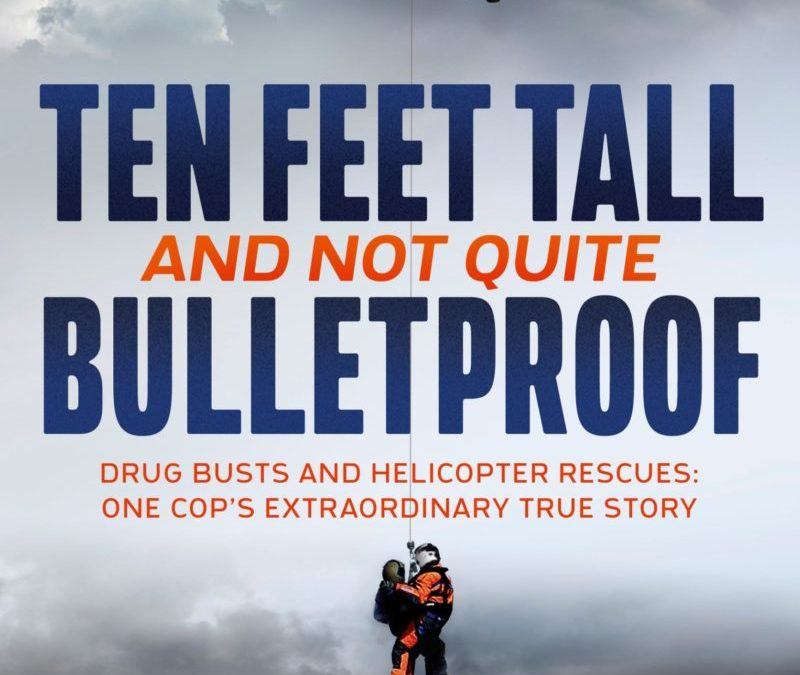 Drug Busts and Helicopter Rescues One Cop's Extraordinary True Story