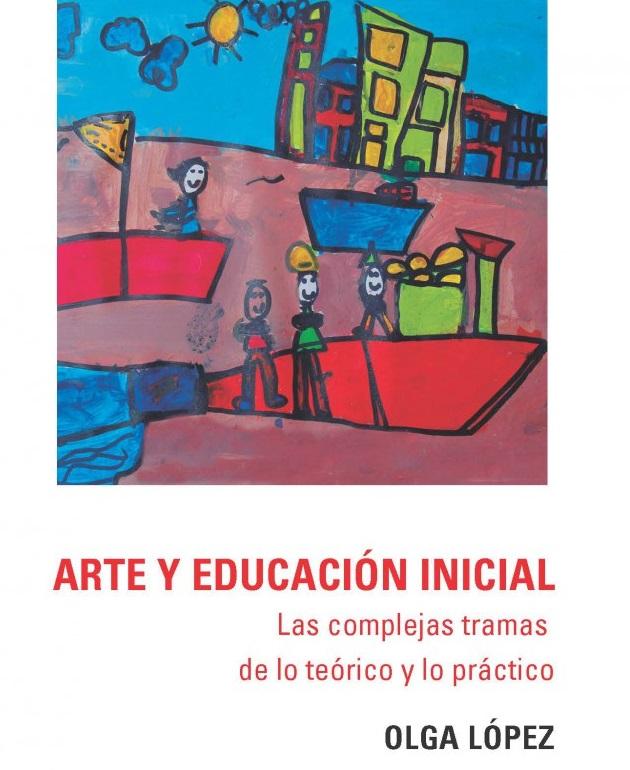 Arte y Educación Inicial. Las complejas tramas de lo teórico y lo práctico