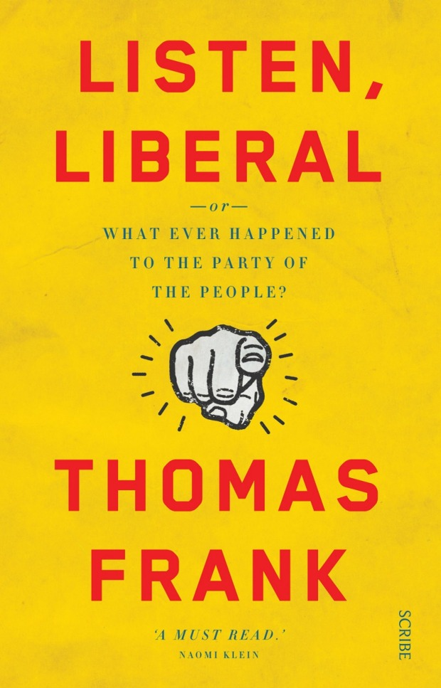Thomas Frank's latest book <i>Listen, Liberal</i> is an excoriating look at how the Democratic Party lost touch with its ...