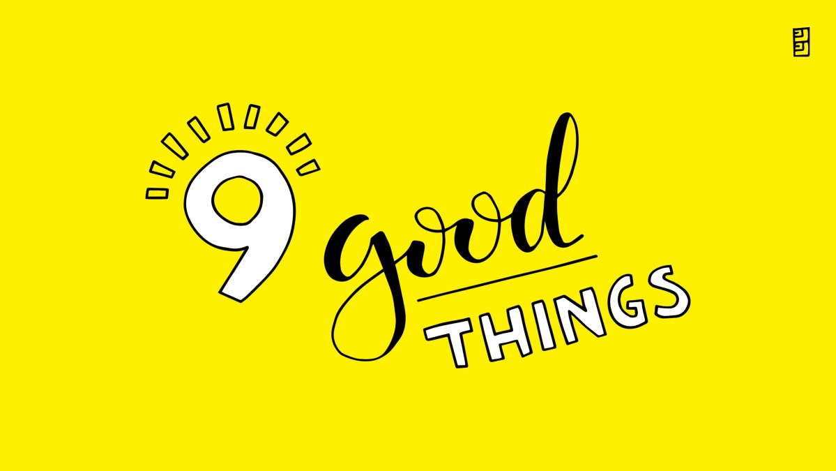 9 good things from a life-changing quarter of a year