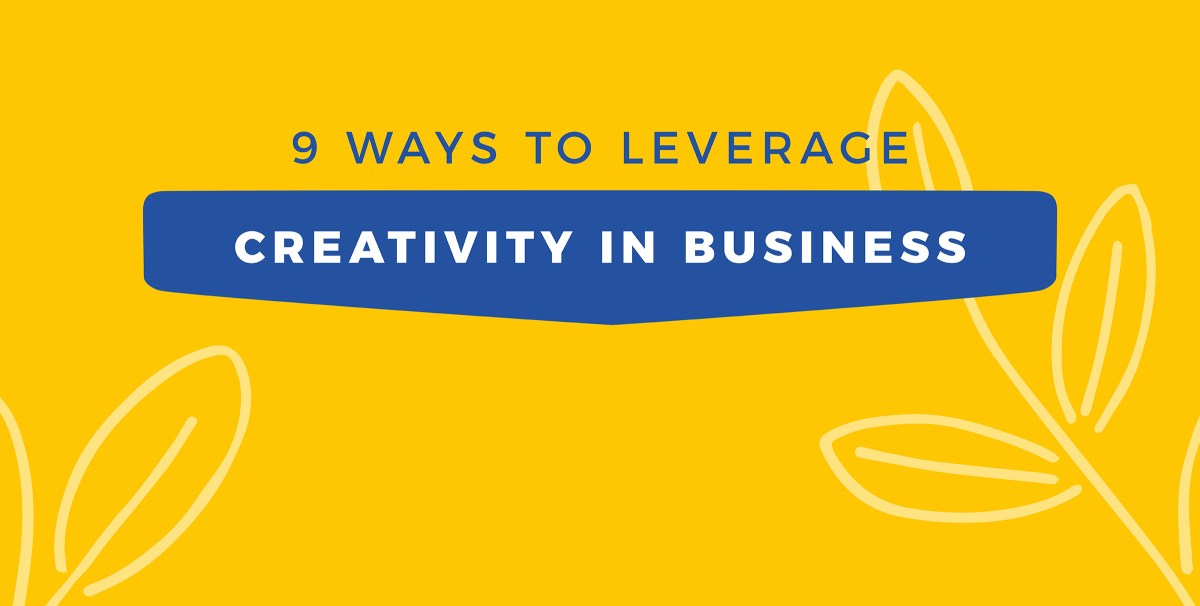 9 ways to leverage creativity in business
