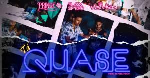 Edivaldo Prince - Tá Quase (Feat. Mendez e BlackSpygo)
