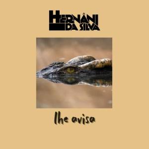 Hernâni Da Silva - Lhe Avisa (Letra)