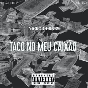 Nicko Journey - Taco Nco Meu Caixão (feat. Dygo Boy)