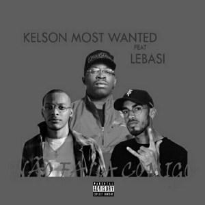 Kelson Most Wanted - Não Fala Comigo feat. Lebasi