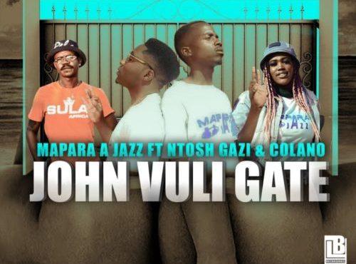 Mapara A Jazz - John Vuli Gate ft Ntosh Gazi & Colano