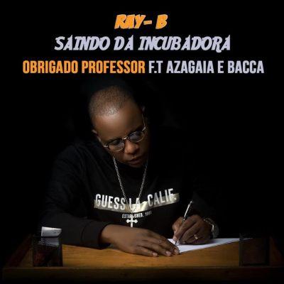 Ray B - Obrigado Professor (feat. Azagaia e Bacca)