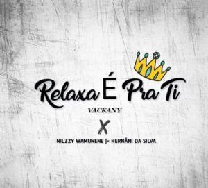 Nilzzy Wamunene - Relaxa É Pra Ti (feat. Vackany e Hernâni da Silva)