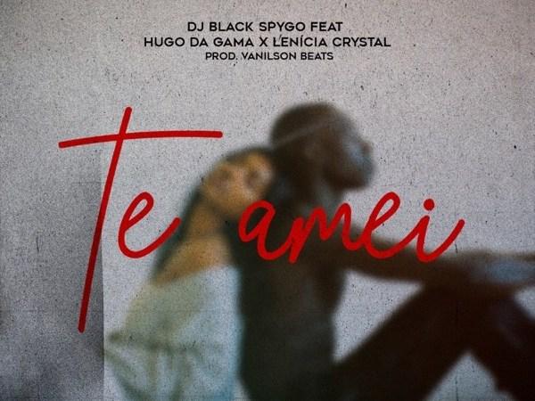 Dj Black Spygo - Te Amei (feat. Hugo Da Gama e Lenicia Crystal)
