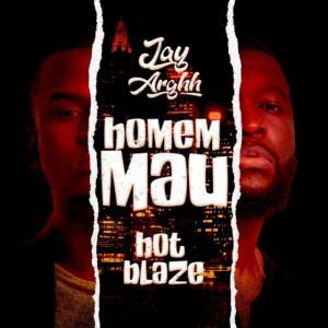 Jay Arghh e Hot Blaze - Homem Mau