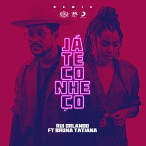 Rui Orlando – Já Te Conheço (Remix) (feat. Bruna Tatiana)