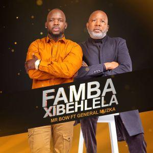 Mr Bow - Famba Xibehlela (feat. General Muzka)