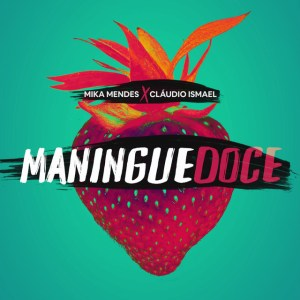 Mika Mendes e Cláudio Ismael - Maningue Doce