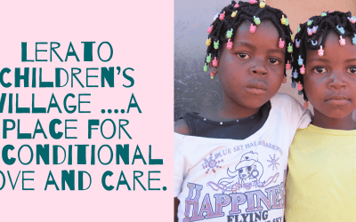 Lerato Children's Village ….a Place for Unconditional  Love and Care
