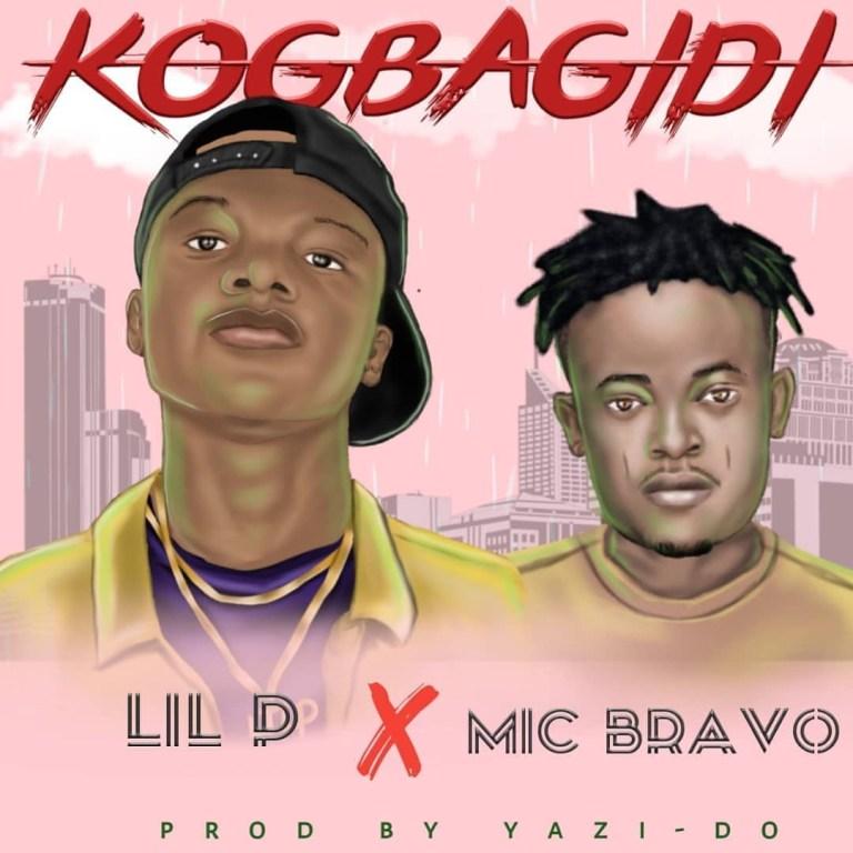Music: Lil P Ft. Mic Bravo – Kogbagidi
