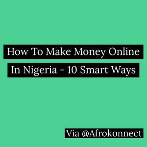 How To Make Money Online In Nigeria - 10 Smart Ways
