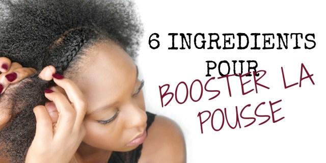 6-ingredients-booster-pousse-croissance-cheveux-crépus-afros-afrolifedechacha