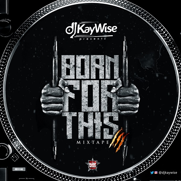 DJ Kaywise Born For This Mix Vol 3