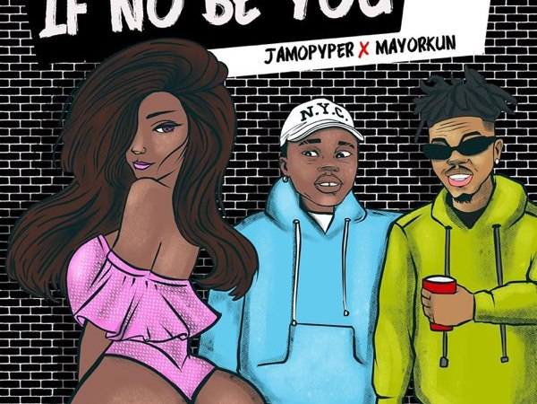 Jamopyper Ft. Mayorkun - If No Be You