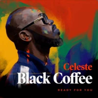 Black Coffee Ft. Celeste - Ready For You