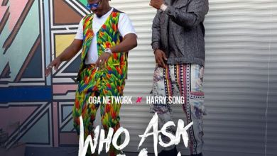 Oga Network Ft. Harrysong - Who Ask You ( Remix )