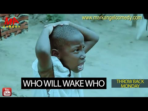 WHO WILL WAKE WHO (Mark Angel Comedy) (Throw Back Monday)