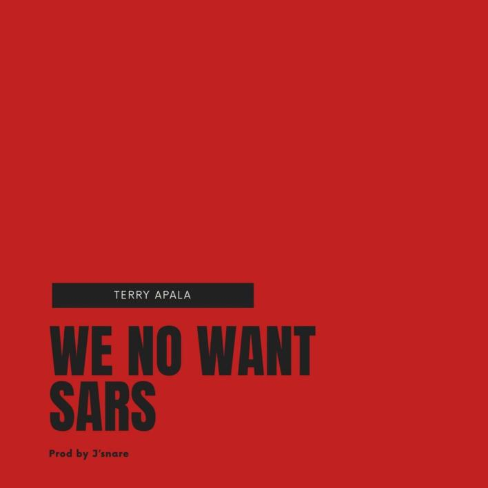 Terry Apala - We No Want Sars | Mp3 Download
