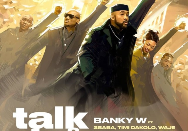 Banky W Ft. 2Baba & Timi Dakolo & Waje & Seun Kuti & Brookstone & LCGC - Talk And Do