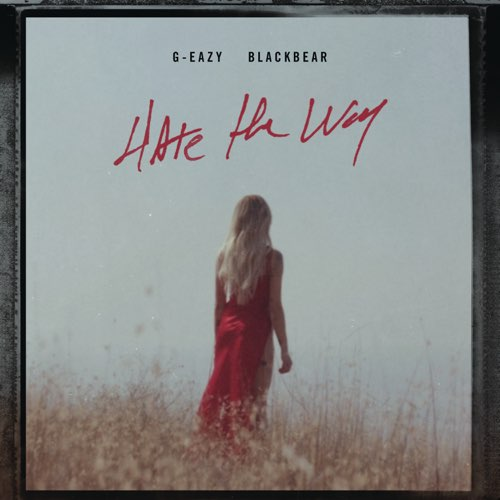 G-Eazy Ft. Blackbear - Hate the Way   Mp3 Download