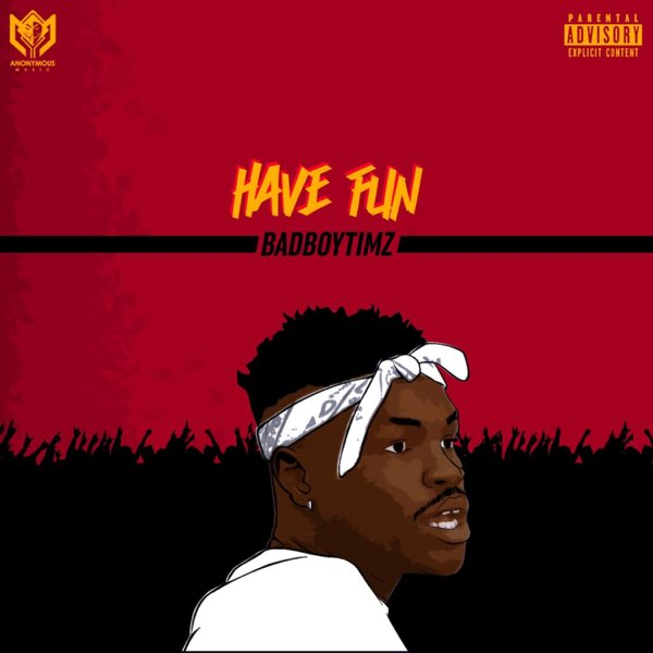 Bad Boy Timz - Have Fun | Mp3 Download